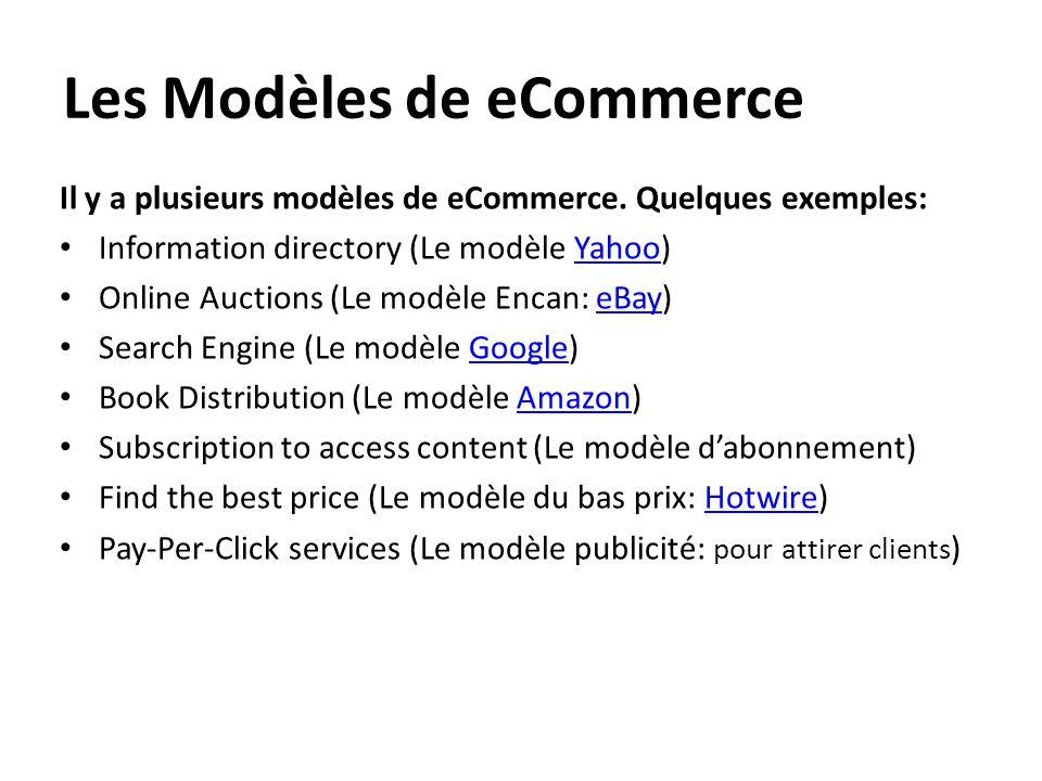 Les Modèles de eCommerce Il y a plusieurs modèles de eCommerce. Quelques exemples: • Information directory (Le modèle Yahoo)Yahoo • Online Auctions (L