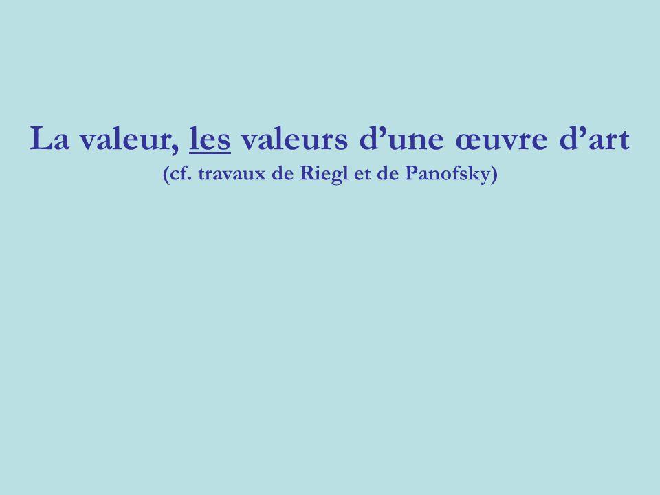 La valeur, les valeurs d'une œuvre d'art (cf. travaux de Riegl et de Panofsky)