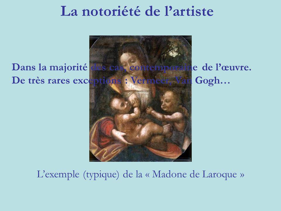 La notoriété de l'artiste L'exemple (typique) de la « Madone de Laroque » Dans la majorité des cas, contemporaine de l'œuvre. De très rares exceptions