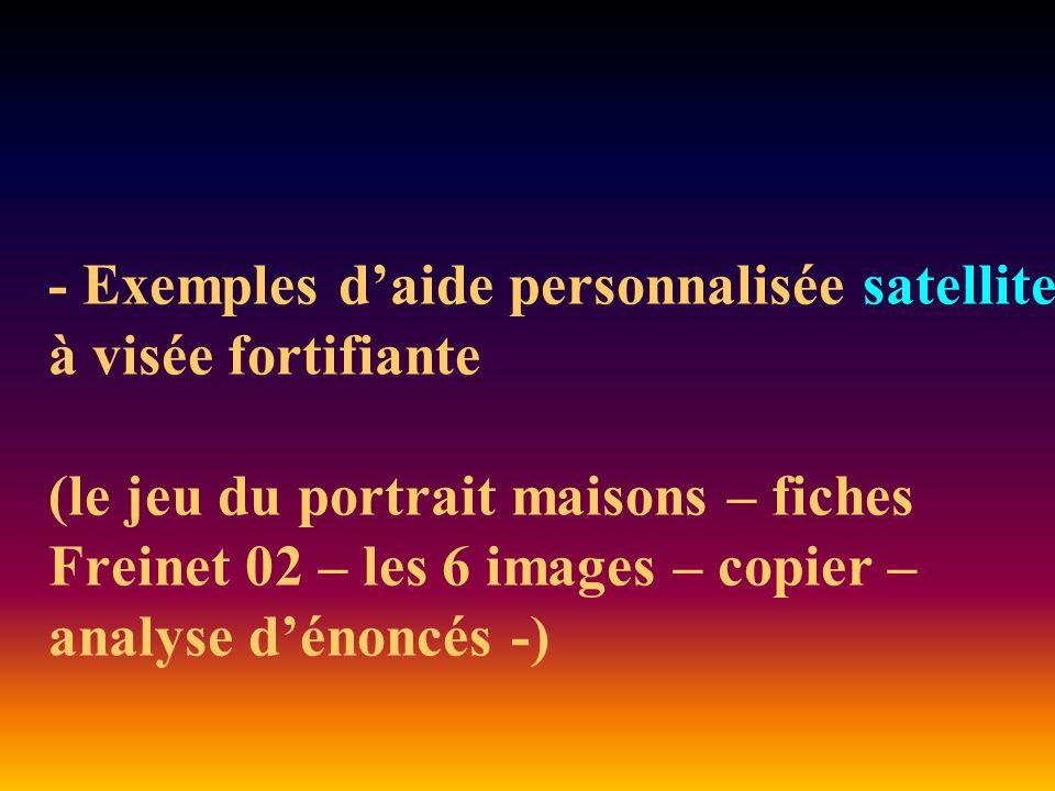 - Exemples d'aide personnalisée satellite à visée fortifiante (le jeu du portrait maisons – fiches Freinet 02 – les 6 images – copier – analyse d'énoncés -)