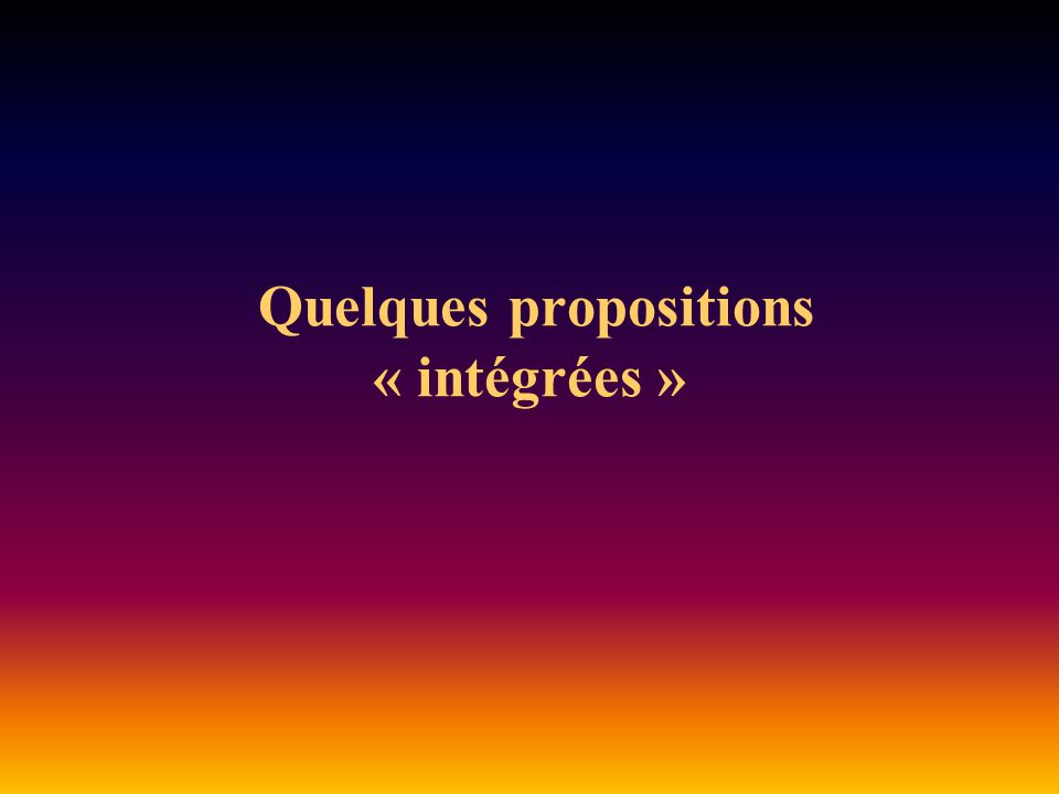 Quelques propositions « intégrées »