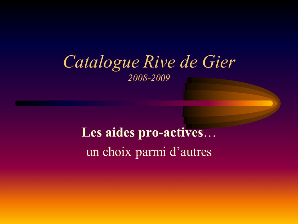 Catalogue Rive de Gier 2008-2009 Les aides pro-actives … un choix parmi d'autres