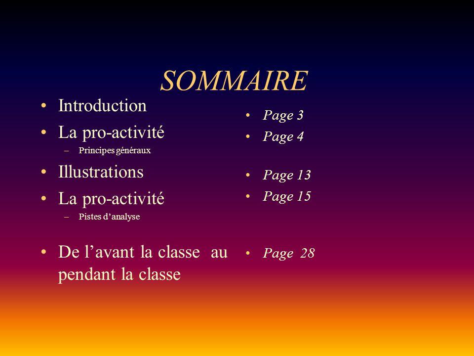 SOMMAIRE •Introduction •La pro-activité –Principes généraux •Illustrations •La pro-activité –Pistes d'analyse •De l'avant la classe au pendant la classe • Page 3 • Page 4 • Page 13 • Page 15 • Page 28