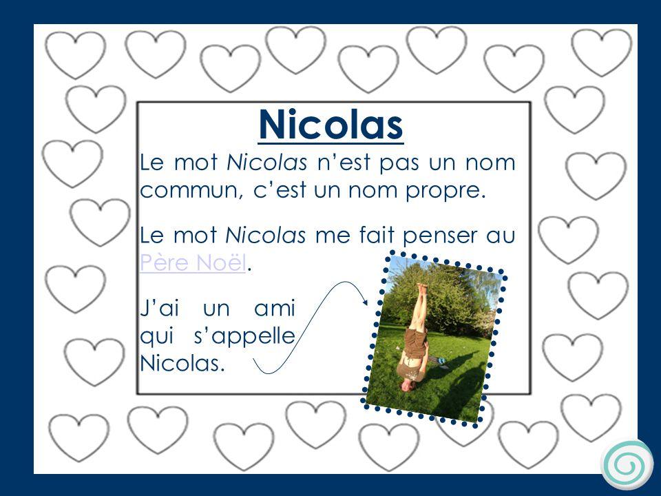 Nicolas Le mot Nicolas n'est pas un nom commun, c'est un nom propre.