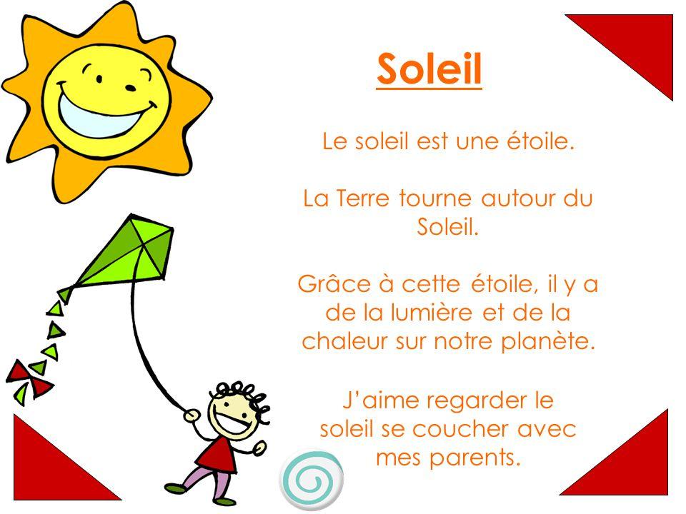 Soleil Le soleil est une étoile.La Terre tourne autour du Soleil.