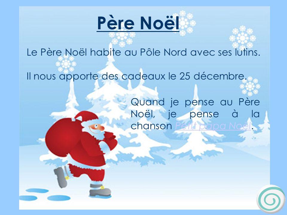 Père Noël Le Père Noël habite au Pôle Nord avec ses lutins.