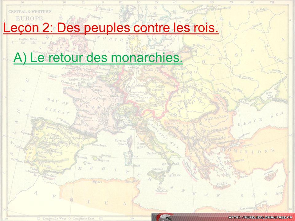 Leçon 2: Des peuples contre les rois. A) Le retour des monarchies.