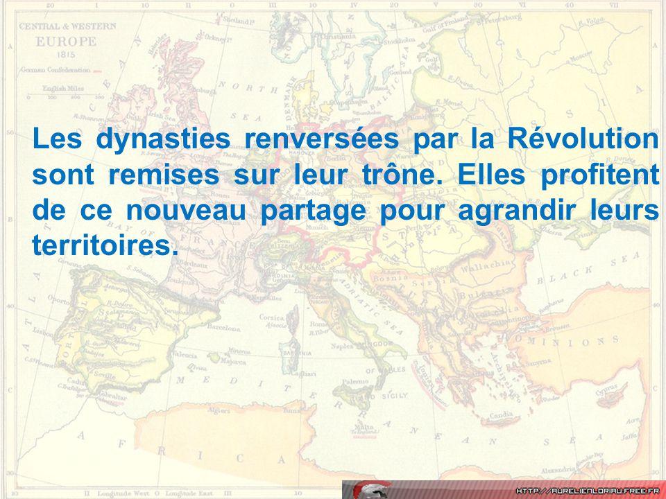 Les dynasties renversées par la Révolution sont remises sur leur trône. Elles profitent de ce nouveau partage pour agrandir leurs territoires.