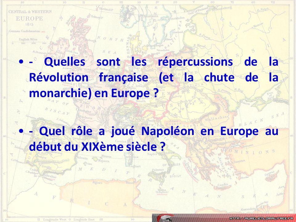•- Quelles sont les répercussions de la Révolution française (et la chute de la monarchie) en Europe ? •- Quel rôle a joué Napoléon en Europe au début