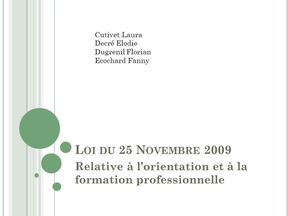 L OI DU 25 N OVEMBRE 2009 Relative à l'orientation et à la formation professionnelle Cutivet Laura Decré Elodie Dugrenil Florian Ecochard Fanny
