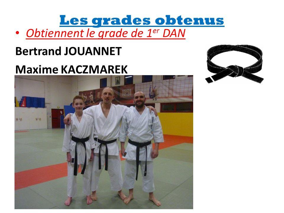 • Obtiennent le grade de 1 er DAN Bertrand JOUANNET Maxime KACZMAREK