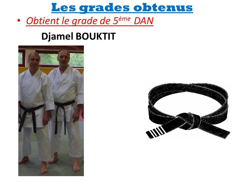 Les grades obtenus • Obtient le grade de 5 ème DAN Djamel BOUKTIT