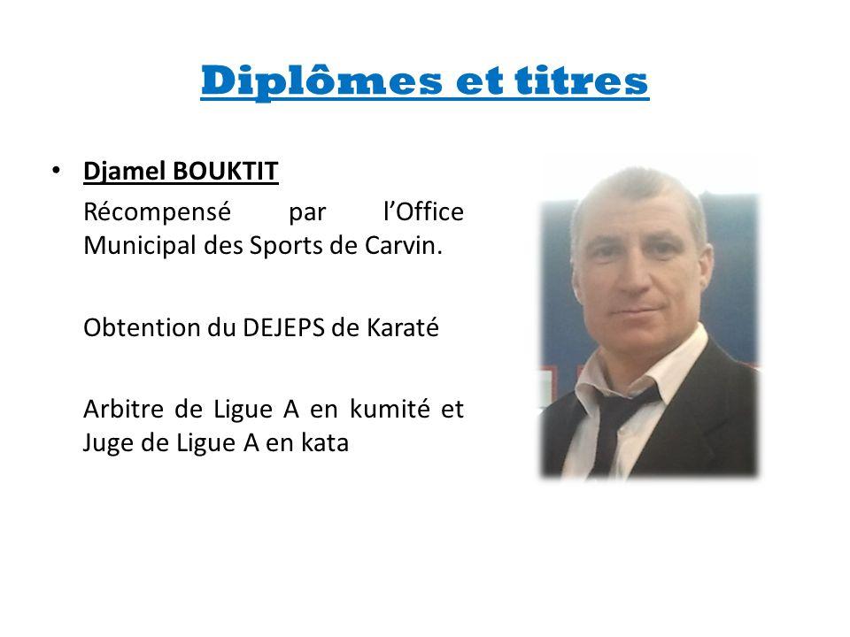 Diplômes et titres • Djamel BOUKTIT Récompensé par l'Office Municipal des Sports de Carvin. Obtention du DEJEPS de Karaté Arbitre de Ligue A en kumité