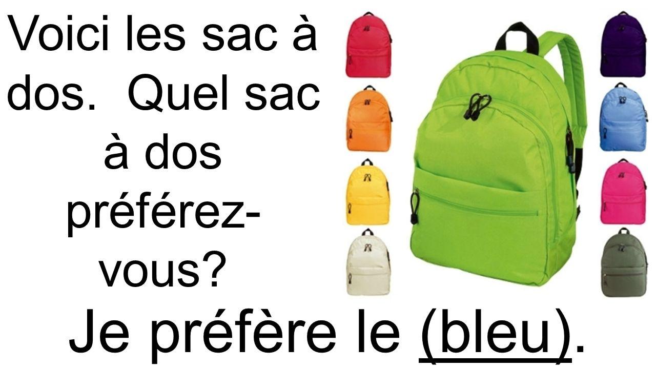 Voici les sac à dos. Quel sac à dos préférez- vous? Je préfère le (bleu).