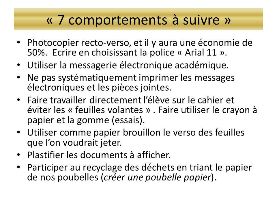 « 7 comportements à suivre » • Photocopier recto-verso, et il y aura une économie de 50%. Ecrire en choisissant la police « Arial 11 ». • Utiliser la