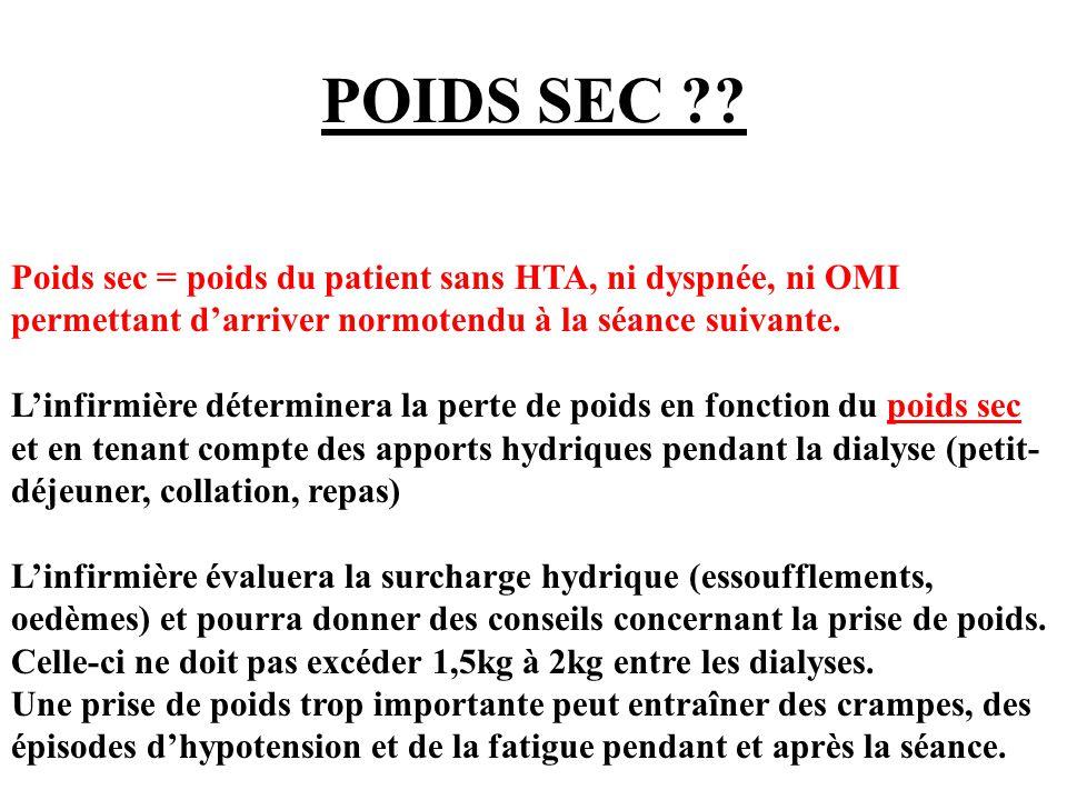 POIDS SEC ?? Poids sec = poids du patient sans HTA, ni dyspnée, ni OMI permettant d'arriver normotendu à la séance suivante. L'infirmière déterminera