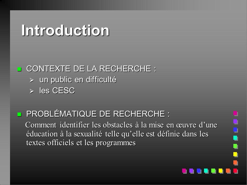 Introduction n CONTEXTE DE LA RECHERCHE :  un public en difficulté  les CESC  PROBLÉMATIQUE DE RECHERCHE : Comment identifier les obstacles à la mi