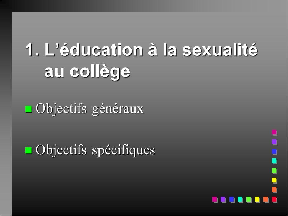 1. L'éducation à la sexualité au collège n Objectifs généraux  Objectifs spécifiques