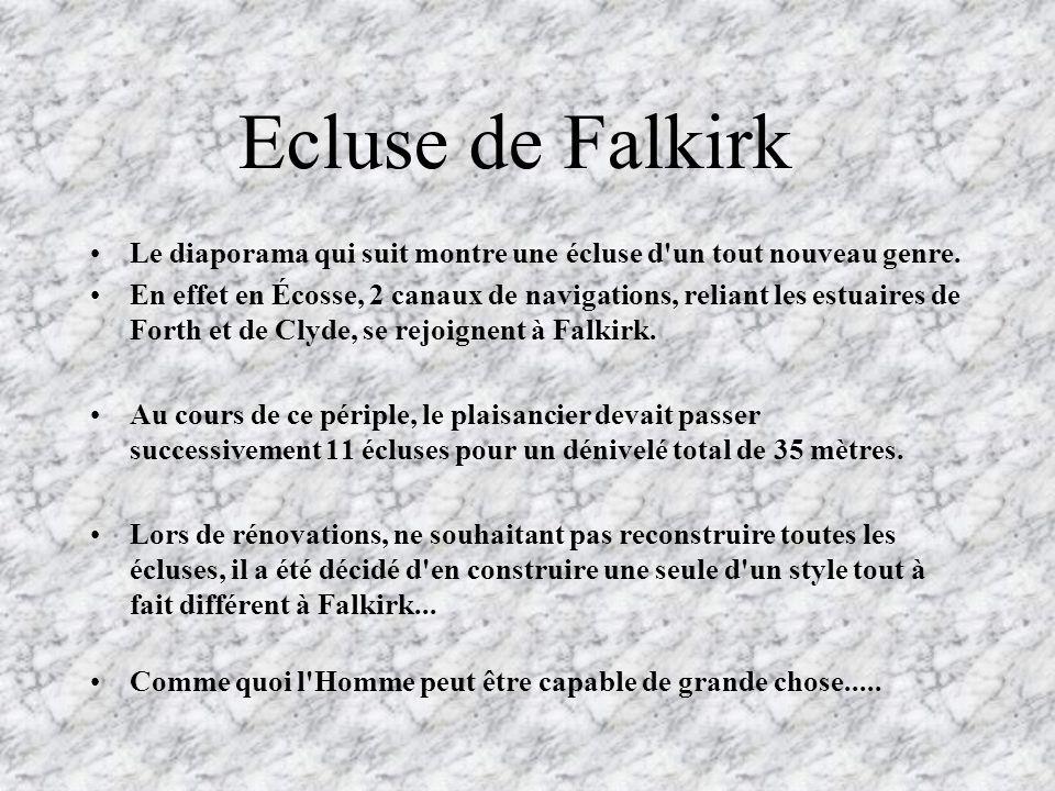 Ecluse de Falkirk •Le diaporama qui suit montre une écluse d un tout nouveau genre.