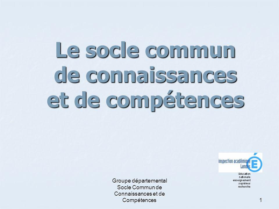 Groupe départemental Socle Commun de Connaissances et de Compétences 1 Le socle commun de connaissances et de compétences