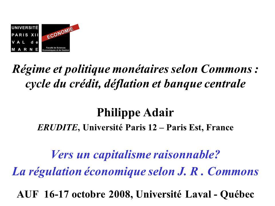 Régime et politique monétaires selon Commons : cycle du crédit, déflation et banque centrale Philippe Adair ERUDITE, Université Paris 12 – Paris Est,