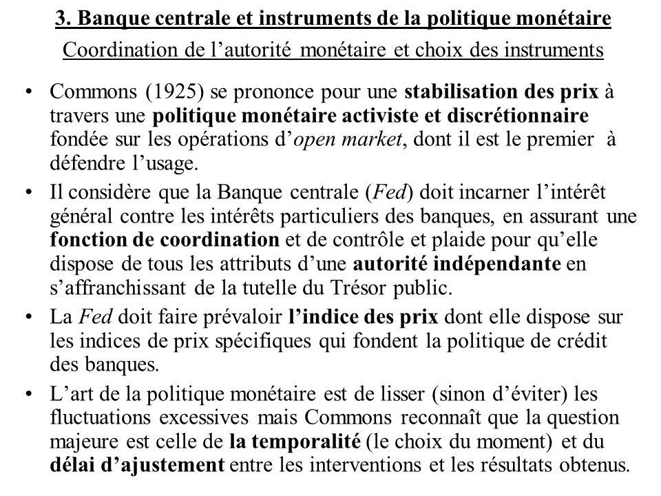 3. Banque centrale et instruments de la politique monétaire Coordination de l'autorité monétaire et choix des instruments •Commons (1925) se prononce