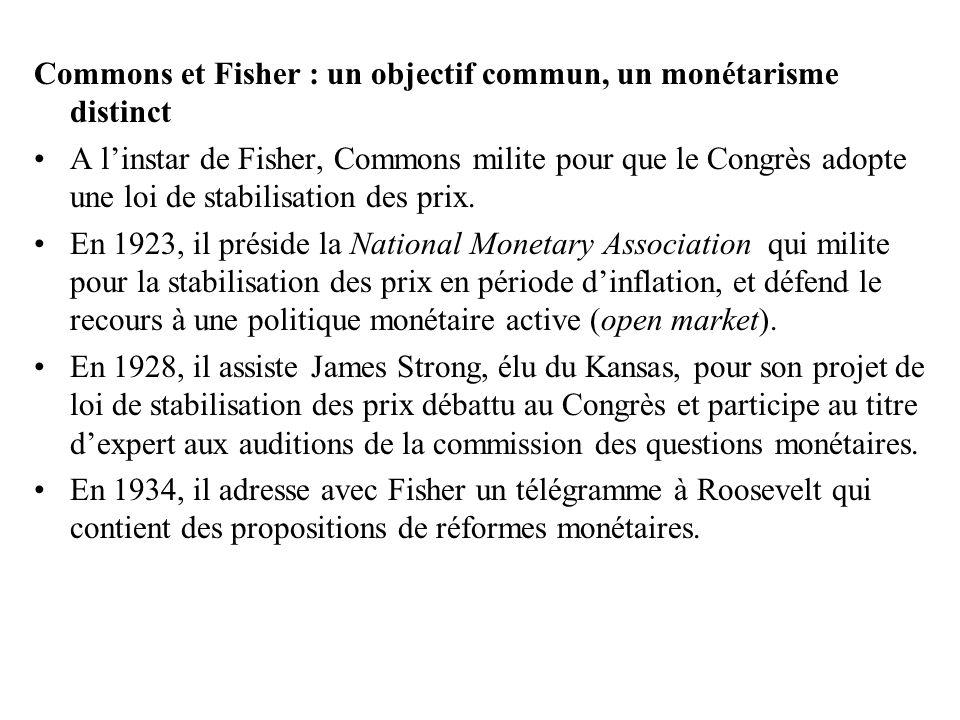 Commons et Fisher : un objectif commun, un monétarisme distinct •A l'instar de Fisher, Commons milite pour que le Congrès adopte une loi de stabilisat