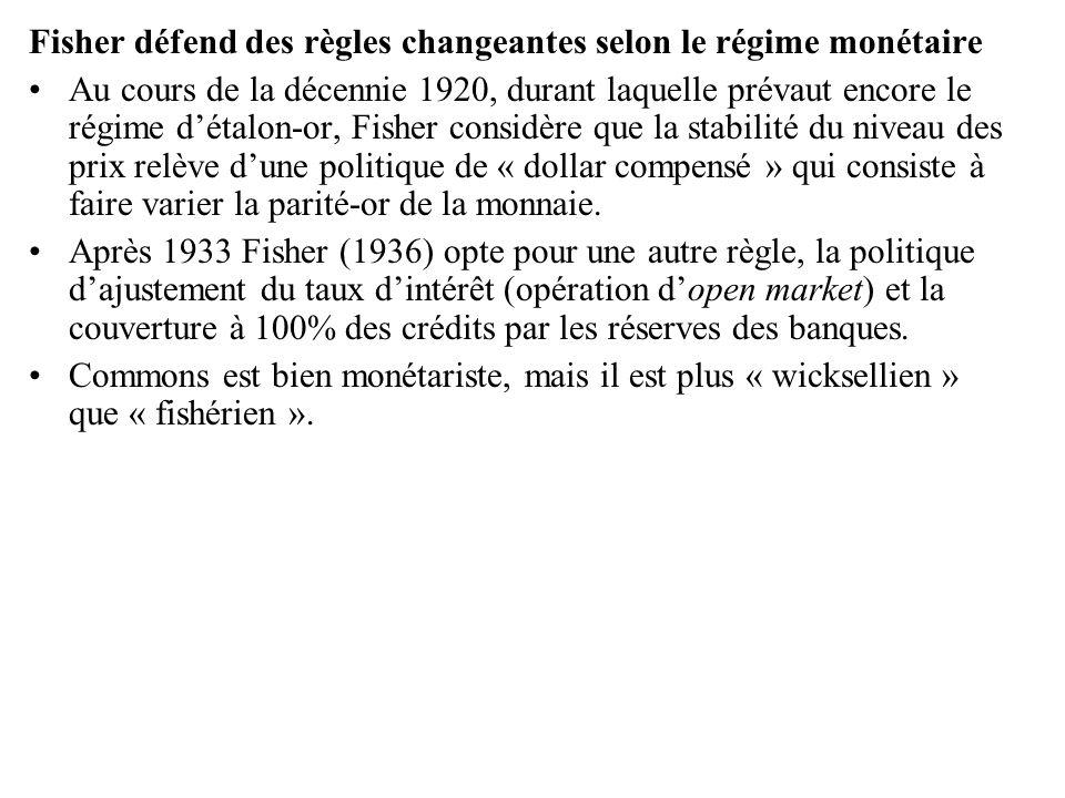 Fisher défend des règles changeantes selon le régime monétaire •Au cours de la décennie 1920, durant laquelle prévaut encore le régime d'étalon-or, Fi