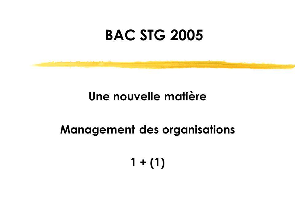 BAC STG 2005 Une nouvelle matière Management des organisations 1 + (1)