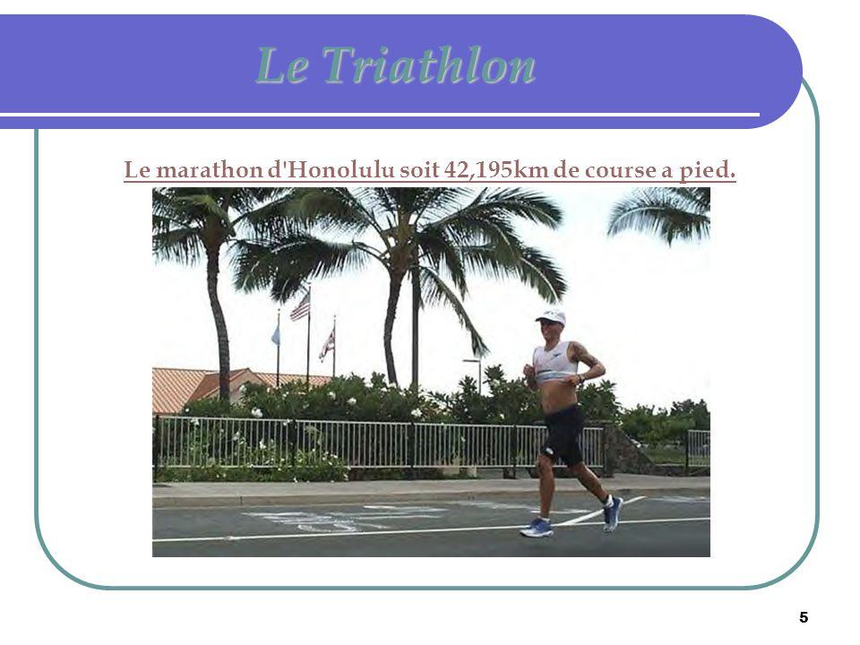 5 Le Triathlon Le marathon d'Honolulu soit 42,195km de course a pied.