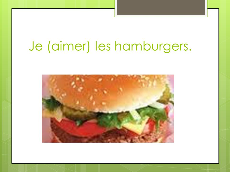 Je (aimer) les hamburgers.