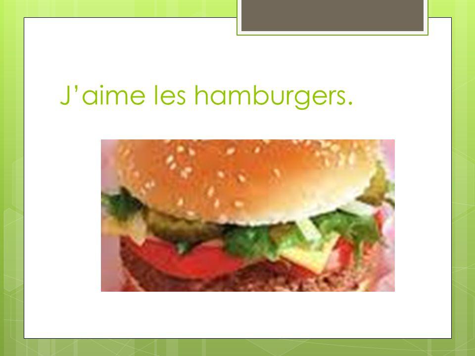 J'aime les hamburgers.