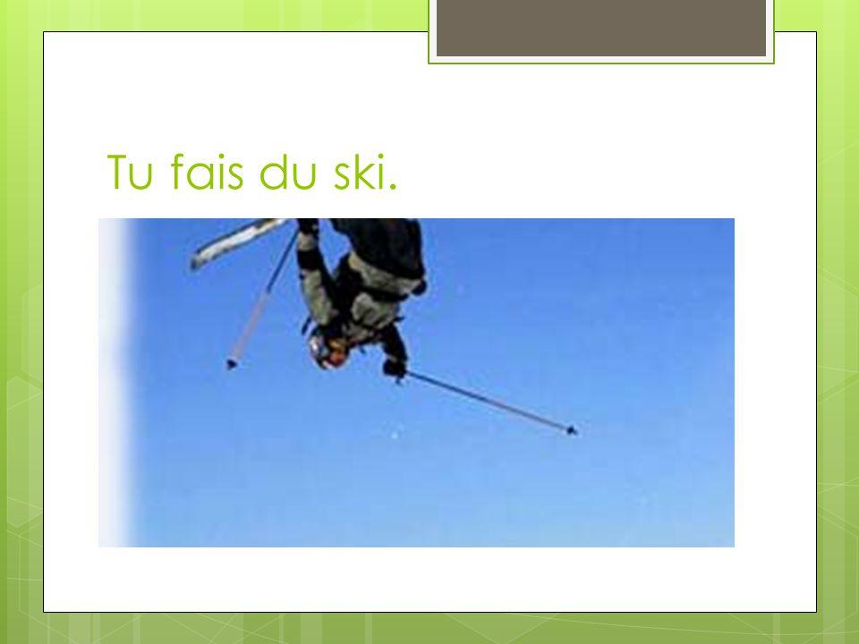 Tu fais du ski.