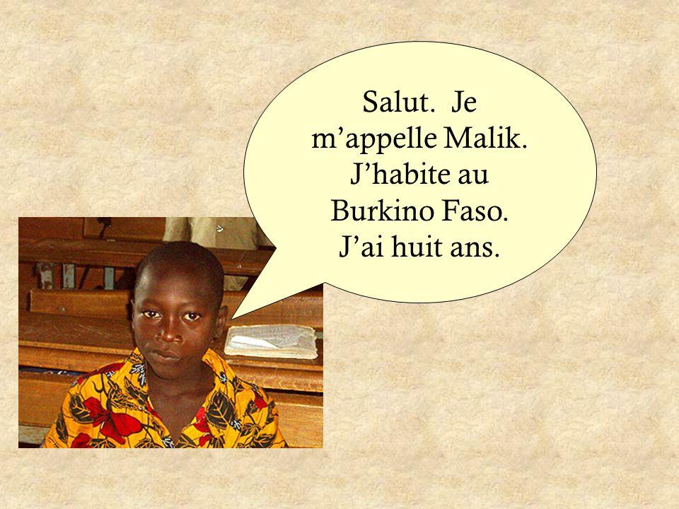 Salut. Je m'appelle Malik. J'habite au Burkino Faso. J'ai huit ans.