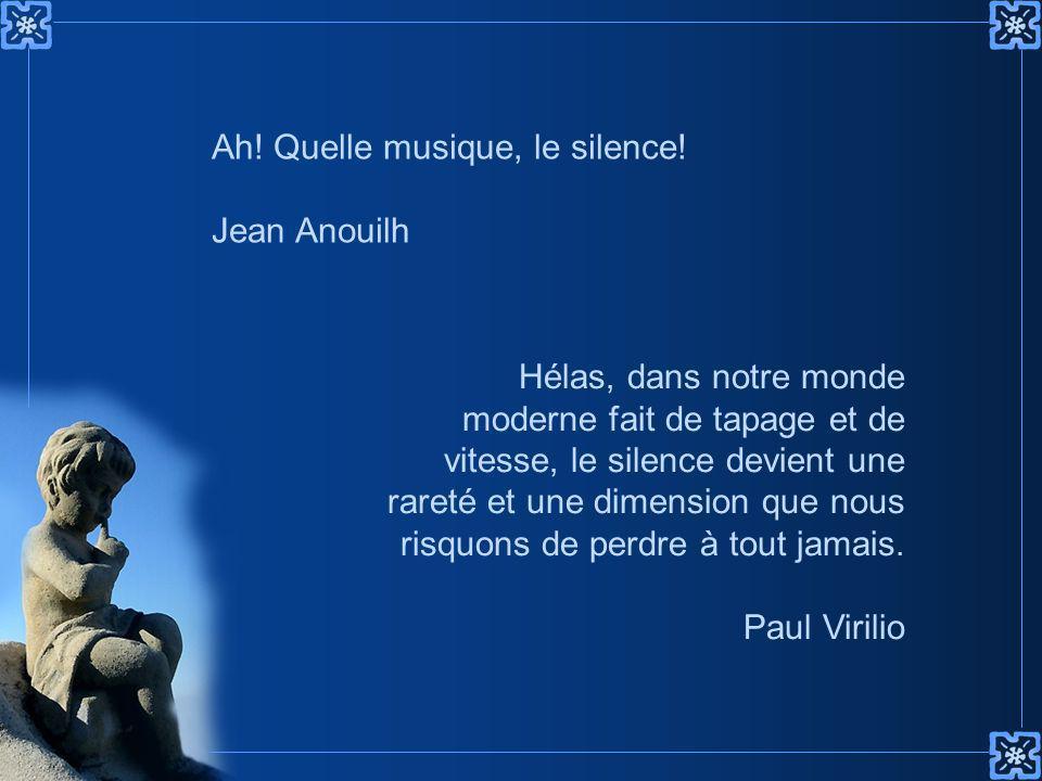 Ah.Quelle musique, le silence.
