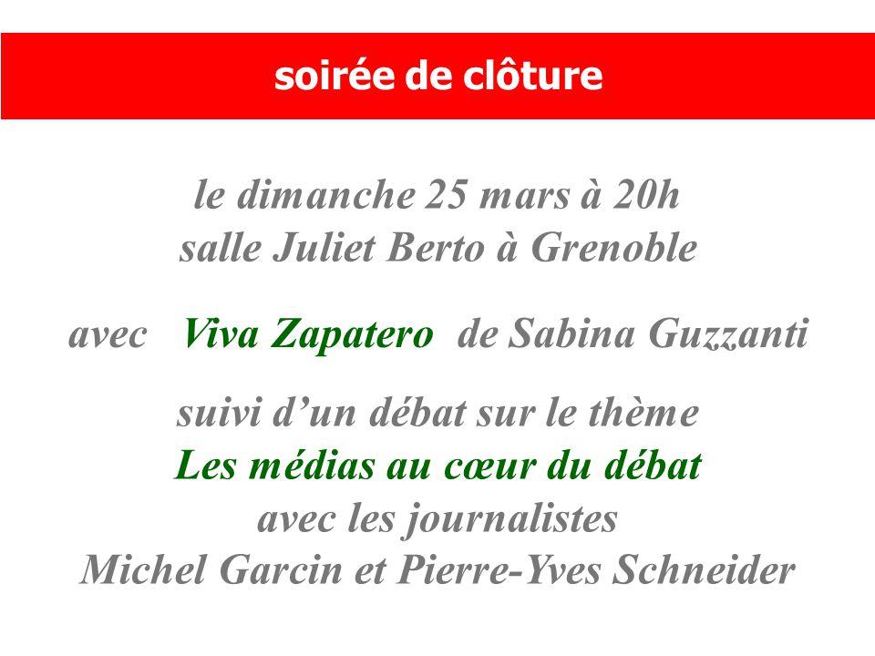 le dimanche 25 mars à 20h salle Juliet Berto à Grenoble soirée de clôture avec Viva Zapatero de Sabina Guzzanti suivi d'un débat sur le thème Les médias au cœur du débat avec les journalistes Michel Garcin et Pierre-Yves Schneider
