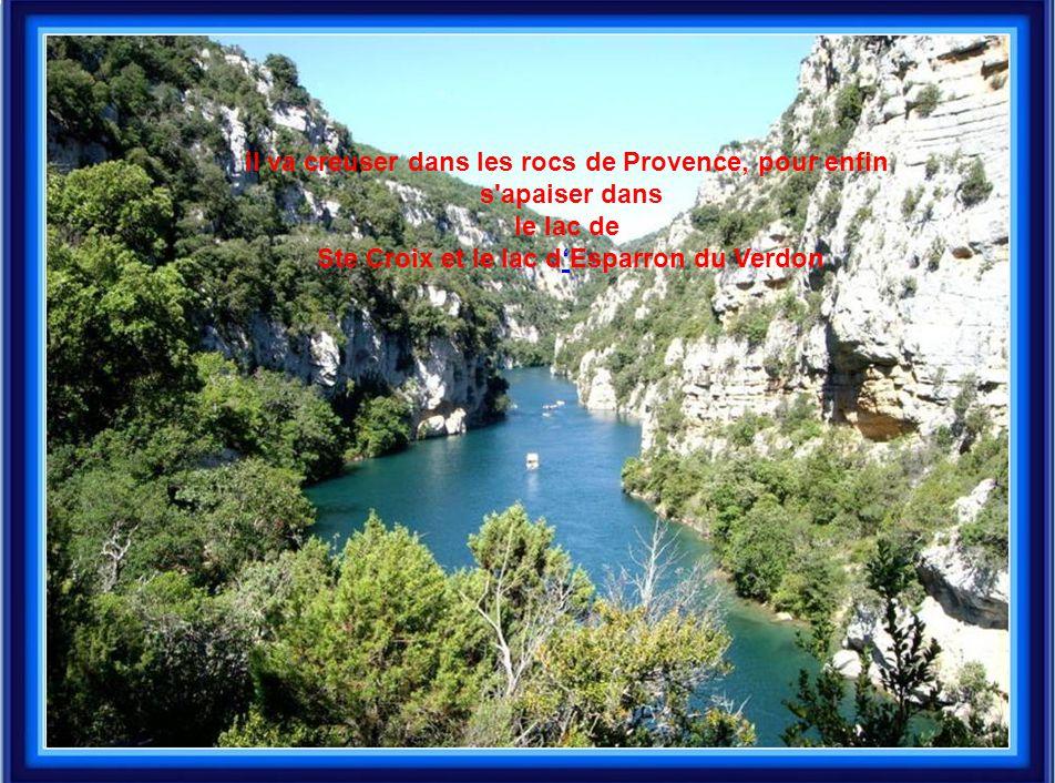 il va creuser dans les rocs de Provence, pour enfin s'apaiser dans le lac de Ste Croix et le lac d'Esparron du Verdon'