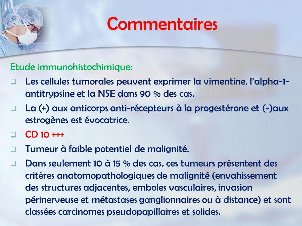 Commentaires Etude immunohistochimique:   Les cellules tumorales peuvent exprimer la vimentine, l'alpha-1- antitrypsine et la NSE dans 90 % des cas.