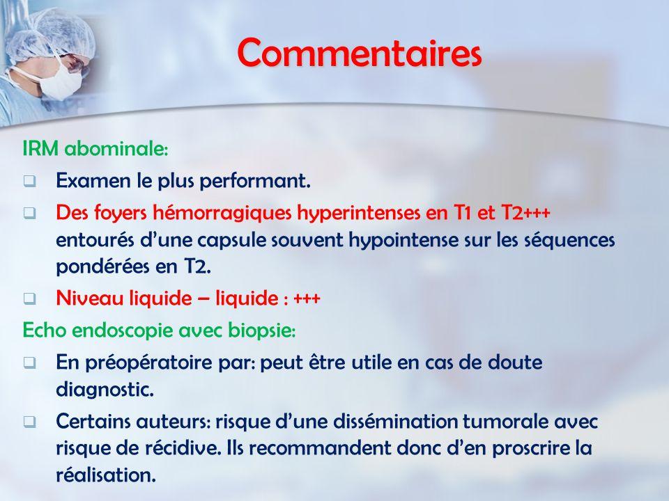 Commentaires IRM abominale:   Examen le plus performant.   Des foyers hémorragiques hyperintenses en T1 et T2+++ entourés d'une capsule souvent hy