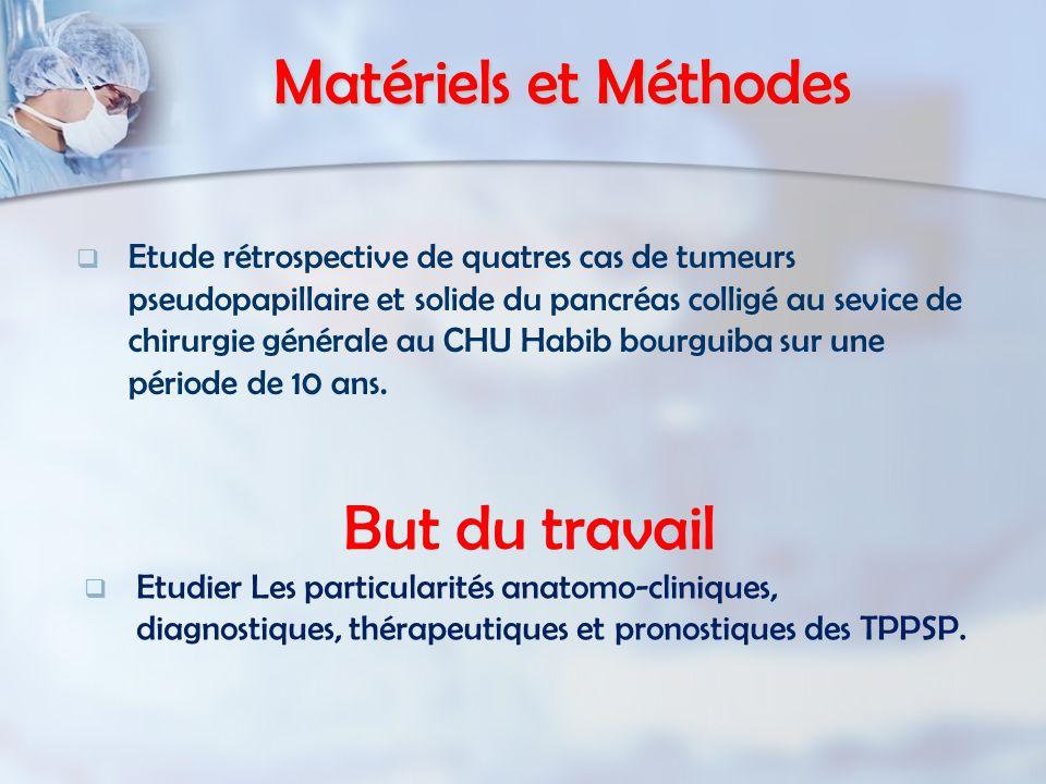 Matériels et Méthodes   Etude rétrospective de quatres cas de tumeurs pseudopapillaire et solide du pancréas colligé au sevice de chirurgie générale