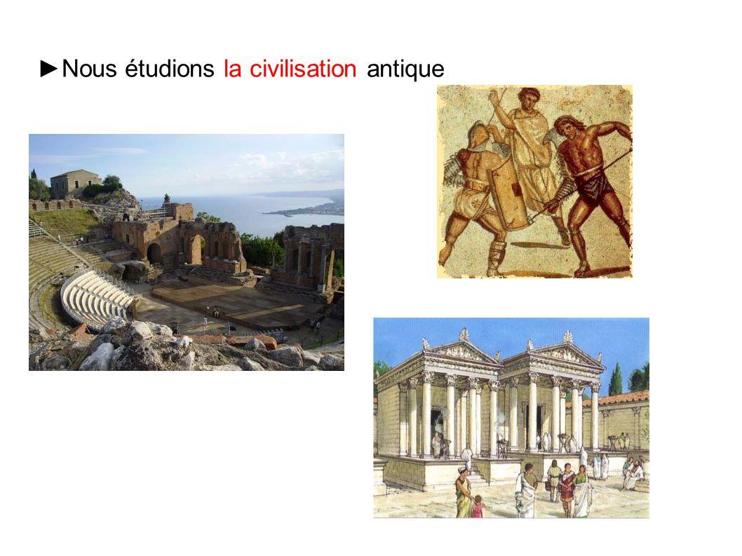 ►Nous étudions la civilisation antique