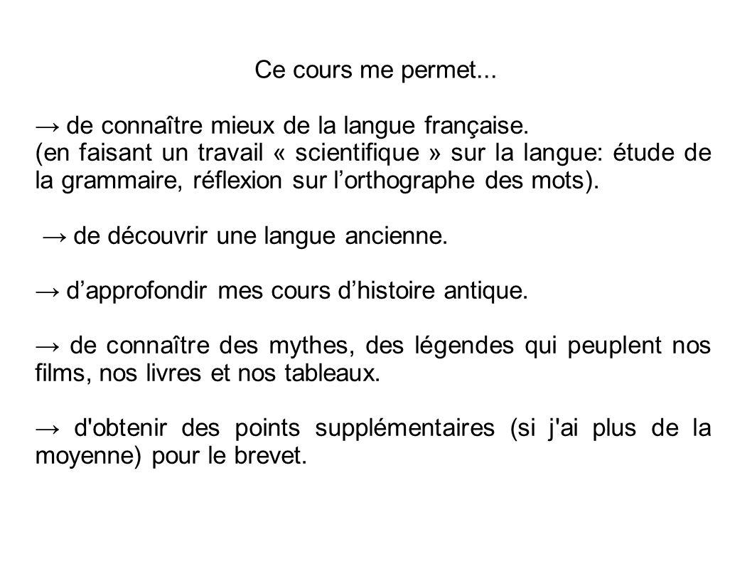 Ce cours me permet... → de connaître mieux de la langue française. (en faisant un travail « scientifique » sur la langue: étude de la grammaire, réfle