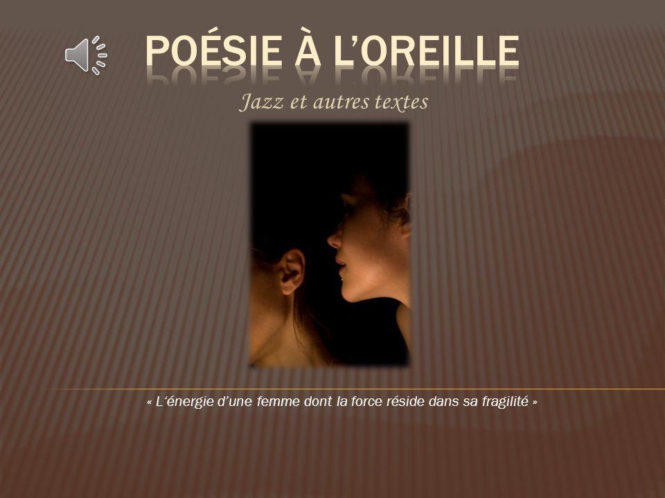 Jazz et autres textes « L'énergie d'une femme dont la force réside dans sa fragilité »
