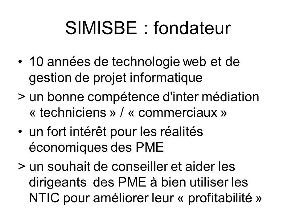SIMISBE : fondateur •10 années de technologie web et de gestion de projet informatique > un bonne compétence d'inter médiation « techniciens » / « com