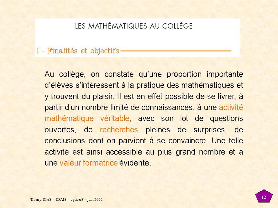 Thierry DIAS – UFAIS – option F – juin 2006 12 Au collège, on constate qu'une proportion importante d'élèves s'intéressent à la pratique des mathématiques et y trouvent du plaisir.