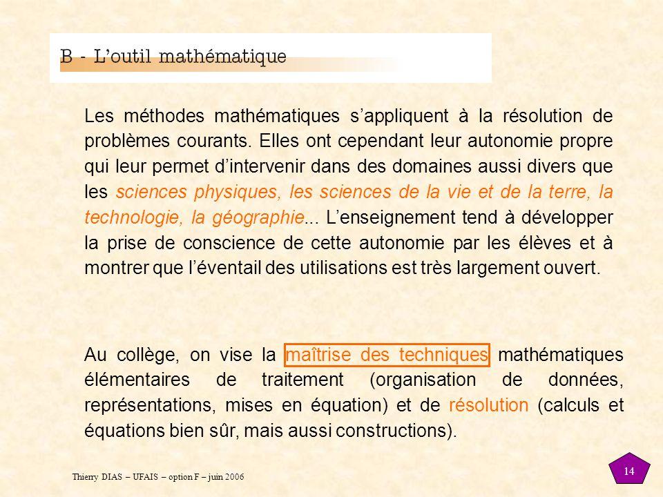 Thierry DIAS – UFAIS – option F – juin 2006 14 Les méthodes mathématiques s'appliquent à la résolution de problèmes courants. Elles ont cependant leur