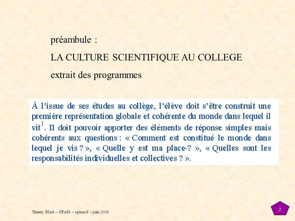 Thierry DIAS – UFAIS – option F – juin 2006 2 préambule : LA CULTURE SCIENTIFIQUE AU COLLEGE extrait des programmes
