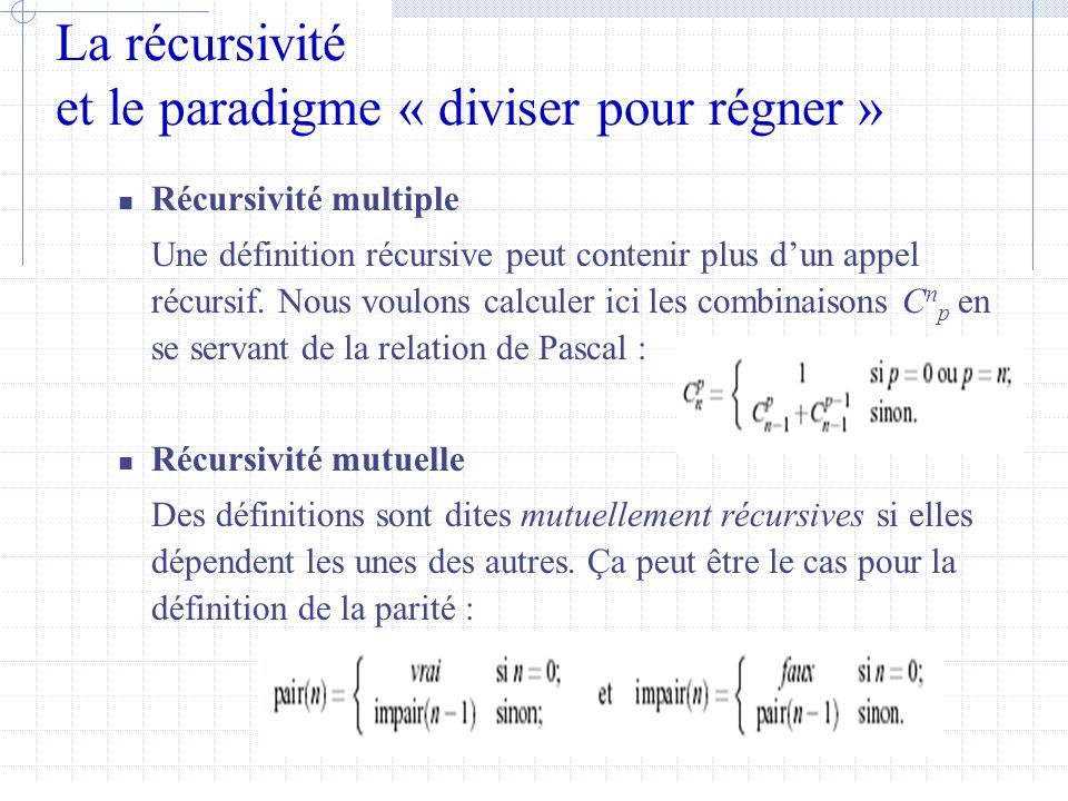 La récursivité et le paradigme « diviser pour régner »  Récursivité multiple Une définition récursive peut contenir plus d'un appel récursif.