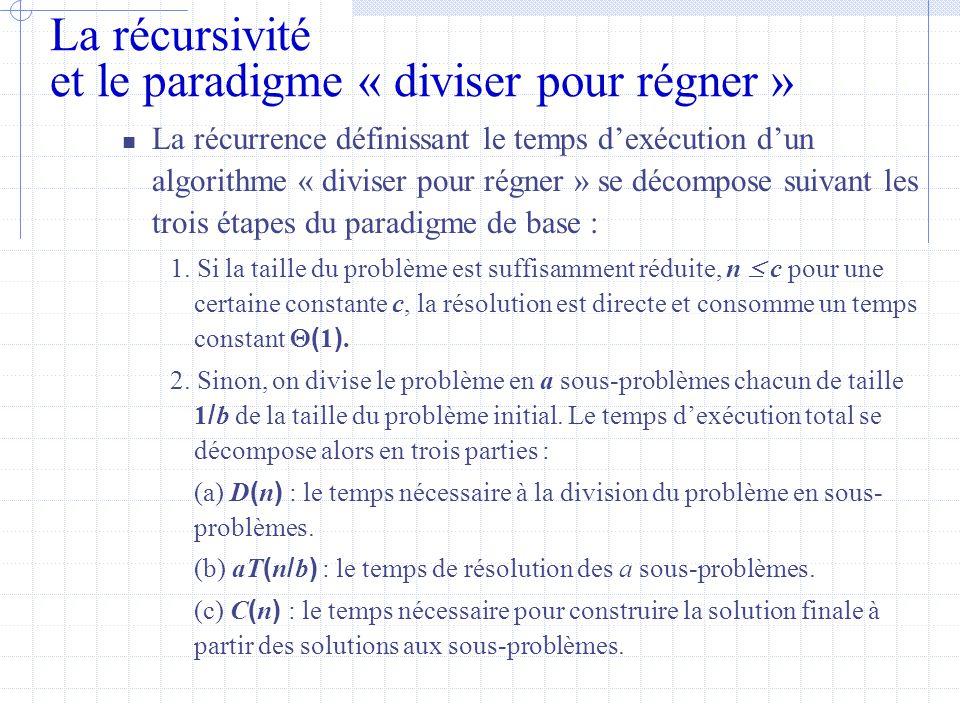 La récursivité et le paradigme « diviser pour régner »  La récurrence définissant le temps d'exécution d'un algorithme « diviser pour régner » se décompose suivant les trois étapes du paradigme de base : 1.