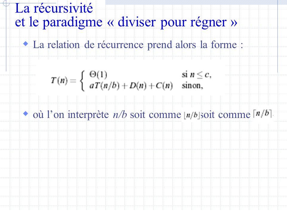 La récursivité et le paradigme « diviser pour régner »  La relation de récurrence prend alors la forme :  où l'on interprète n/b soit comme, soit comme
